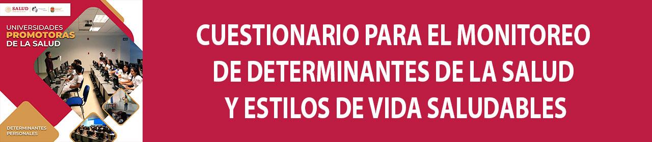 CUESTIONARIO PARA EL MONITOREO DE DETERMINANTES DE LA SALUD Y ESTILOS DE VIDA SALUDABLES